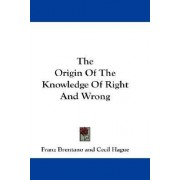 The Origin of the Knowledge of Right and Wrong by Franz Clemens Brentano