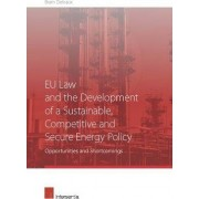 EU Law and the Development of a Sustainable, Competitive and Secure Energy Policy by Bram Delvaux