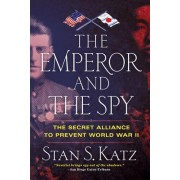 The Emperor and the Spy: The Secret Alliance to Prevent World War II
