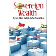 Sovereign Wealth: The Role Of State Capital In The New Financial Order by Justin O'Brien