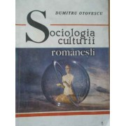 Sociologia Culturii Romanesti - Dumitru Otovescu