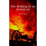 The Making of an American by Dave Taylor