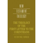 The Theology of the First Letter to the Corinthians by Victor Paul Furnish