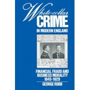 White-Collar Crime in Modern England by George Robb