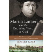Martin Luther and the Enduring Word of God by Professor of Systematic Theology Emeritus Robert Kolb