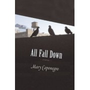 All Fall Down by Mary Caponegro