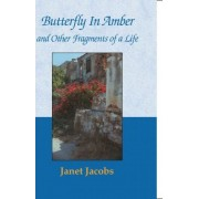 Butterfly in Amber and Other Fragments of a Life by Janet Jacobs
