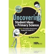 Uncovering Student Ideas in Primary Science: 25 New Formative Assessment Probes for Grades K-2 Volume 1 by Page Keeley
