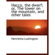 Hacco, the Dwarf; Or, the Tower on the Mountain, and Other Tales by Henrietta Lushington