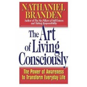 The Art of Living Consciously by Nathaniel Branden