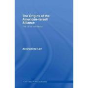 The Origins of the American-Israeli Alliance by Abraham Ben-Zvi