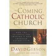 The Coming Catholic Church by David Gibson