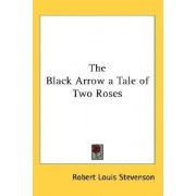 The Black Arrow a Tale of Two Roses by Robert Louis Stevenson