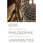 God, Philosophy, Universities by Alasdair MacIntyre