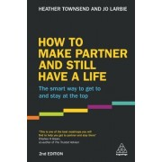 How to Make Partner and Still Have a Life: The Smart Way to Get to and Stay at the Top
