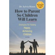 How to Parent So Children Will Learn by Dr Sylvia B Rimm