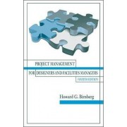 Project Management for Designers and Facilities Managers by Howard G. Birnberg
