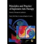 Principles and Practice of Expressive Arts Therapy by Paolo J. Knill