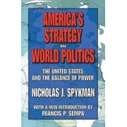 America's Strategy in World Politics by Nicholas J. Spykman