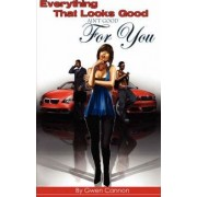 Everything That Looks Good Ain't Good for You! by Gwen Cannon