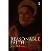 Reasonable Faith by John Haldane