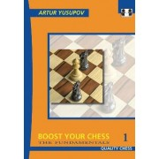 Boost Your Chess 1: Fundamentals No. 1 by Artur Yusupov