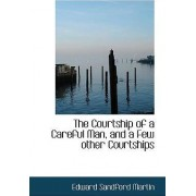 The Courtship of a Careful Man, and a Few Other Courtships by Edward Sandford Martin
