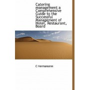 Catering Management a Comprehensive Guide to the Successful Management of Hotel, Restaurant, Board by C Hermansenn