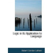 Logic in Its Application to Language by Robert Gordon Latham