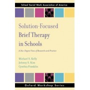 Solution-Focused Brief Therapy in Schools by Michael S. Kelly