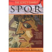 Spqr I: The Kings Gambit by John Maddox Roberts