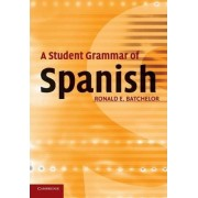 A Student Grammar of Spanish by Ron Batchelor