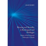 Meaning and Mortality in Kierkegaard and Heidegger: Origins of the Existential Philosophy of Death