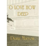 O Love How Deep by Diana Maryon