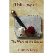 A Glimpse of the Wars of the Roses by Matthew Lewis