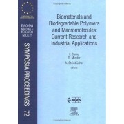 Biomaterials and Biodegradable Polymers and Macromolecules: Current Research and Industrial Applications by F. Burny
