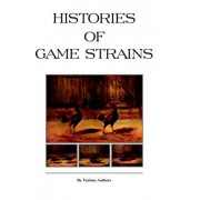 Histories Of Game Strains (History Of Cockfighting Series) by Various