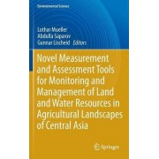 Novel Measurement and Assessment Tools for Monitoring and Management of Land and Water Resources in Agricultural Landscapes of Central Asia by Lothar Mueller