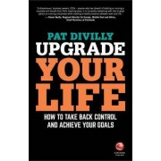 Upgrade Your Life: Setting Goals for Business and Personal Development Success by Pat Divilly