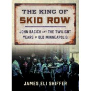 The King of Skid Row: John Bacich and the Twilight Years of Old Minneapolis