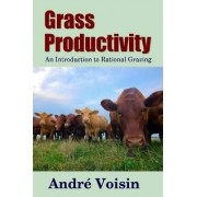 Grass Productivity: an Introduction to Rational Grazing by Robert C. Worstell