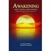 Awakening with Divine Intervention Inspirational Poetry for the Heart Mind and Soul by B Chuck Thomas