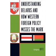 Understanding Belarus and How Western Foreign Policy Misses the Mark by Grigory Ioffe