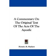 A Commentary on the Original Text of the Acts of the Apostle by Horatio Balch Hackett