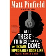All These Things That I've Done: My Insane, Improbable Rock Life