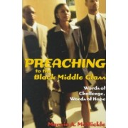 Preaching to the Black Middle Class by Marvin Andrew McMickle