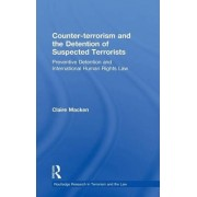 Counter-terrorism and the Detention of Suspected Terrorists by Claire Macken
