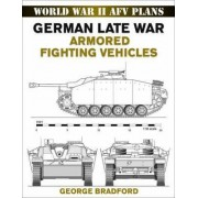German Late War Armored Fighting Vehicles by George R. Bradford