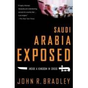 Saudi Arabia Exposed by John R. Bradley