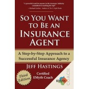 So You Want to Be an Insurance Agent Third Edition by Jeff Hastings